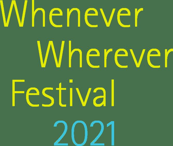 Whenever Wherever Festival 2021